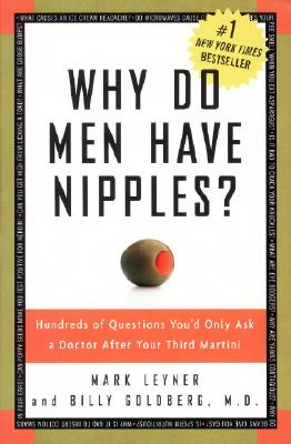 Image for WHY DO MEN HAVE NIPPLES? HUNDREDS OF QUESTIONS YOU'D ONLY ASK A DOCTOR AFTER YOUR THIRD MARTINI