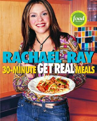 30-Minute Get Real Meals, Rachael Ray