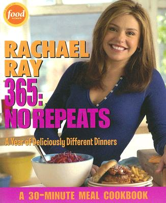 Rachael Ray 365: No Repeats--A Year of Deliciously Different Dinners (A 30-Minute Meal Cookbook), RACHAEL RAY
