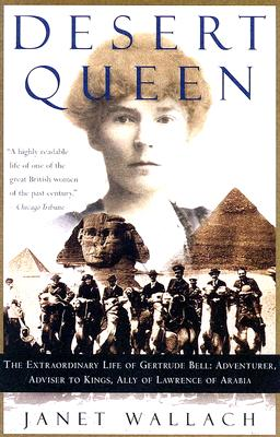 DESERT QUEEN: THE EXTRAORDINARY LIFE OF GERTRUDE BELL, WALLACH, JANET