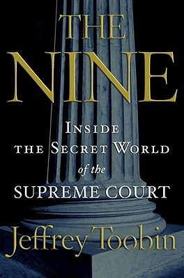 The Nine: Inside the Secret World of the Supreme Court, Toobin, Jeffrey