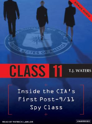 Class 11 : Inside The Cia's First Post-9/11 Spy Class, Waters,T. J./Lawlor,Patri