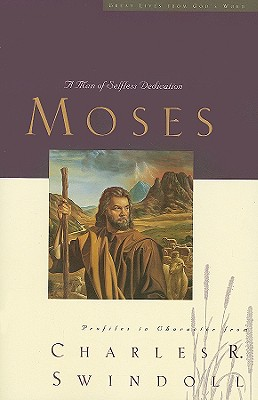 Great Lives: Moses: A Man of Selfless Dedication (Great Lives Series), Charles R. Swindoll