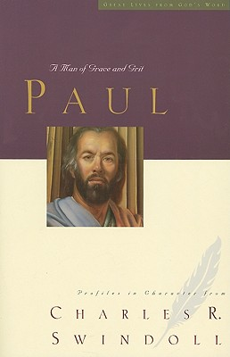 Paul: A Man of Grace and Grit (Great Lives Series), Charles R. Swindoll