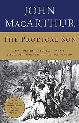 The Prodigal Son: An Astonishing Study of the Parable Jesus Told to Unveil God's Grace for You, John MacArthur