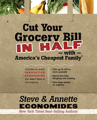 Image for Cut Your Grocery Bill in Half with America's Cheapest Family: Includes So Many Innovative Strategies You Won't Have to Cut Coupons