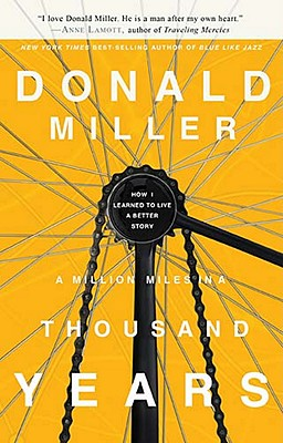 A Million Miles in a Thousand Years: How I Learned to Live a Better Story, Miller, Donald