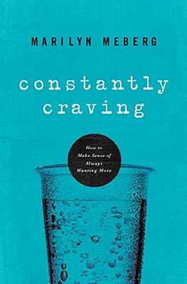 Image for Constantly Craving: How to Make Sense of Always Wanting More
