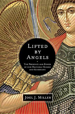 Image for Lifted by Angels: The Presence and Power of Our Heavenly Guides and Guardians