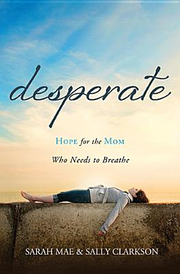 Image for Desperate: Hope for the Mom Who Needs to Breathe