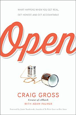 Image for Open: What Happens When You Get Real, Get Honest, and Get Accountable