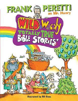 Image for Wild and Wacky Totally True Bible Stories