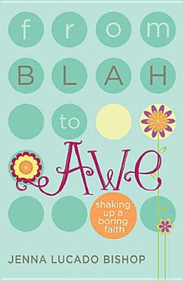 Image for From Blah to Awe: Shaking Up a Boring Faith