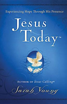 Jesus Today: Experience Hope Through His Presence, Sarah Young  (Author)
