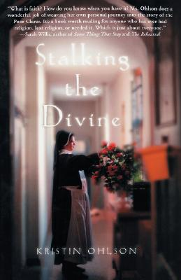 Stalking the Divine: Contemplating Faith With the Poor Clares, Ohlson,Kristin