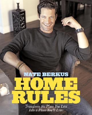 Home Rules : Transform the Place You Live into a Place Youll Love, NATE BERKUS, BARRI LEINER
