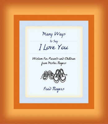 Image for Many Ways to Say I Love You: Wisdom for Parents and Children from Mister Rogers