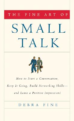 Image for The Fine Art of Small Talk: How To Start a Conversation, Keep It Going, Build Networking Skills -- and Leave a Positive Impression!
