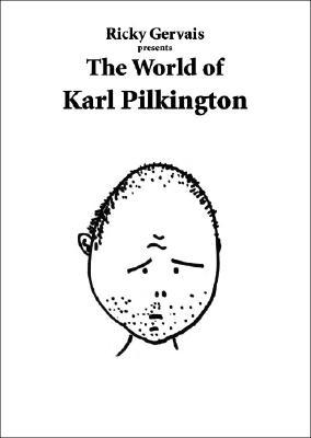 Rick Gervais Presents the World of Karl Pilkington, Gervais, Ricky; Merchant, Stephen; Pilkington, Karl