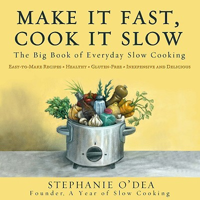 Image for Make It Fast, Cook It Slow: The Big Book of Everyday Slow Cooking