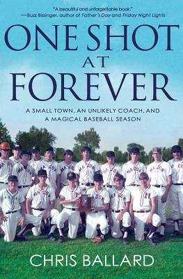 Image for One Shot at Forever: A Small Town, an Unlikely Coach, and a Magical Baseball Season