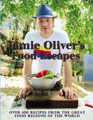 Jamie Oliver's Food Escapes: Over 100 Recipes from the Great Food Regions of the World, Jamie Oliver