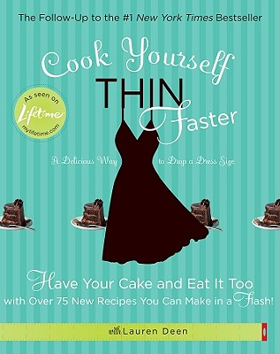 Image for Cook Yourself Thin Faster: Have Your Cake and Eat It Too with Over 75 New Recipes You Can Make in a Flash!