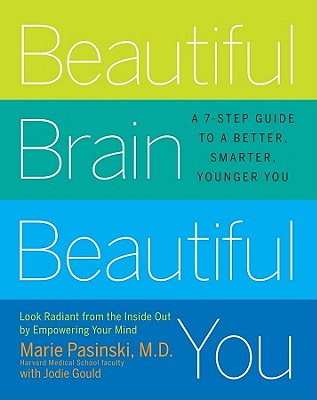 Image for Beautiful Brain, Beautiful You: Look Radiant from the Inside Out by Empowering Your Mind