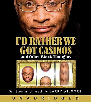 I'd Rather We Got Casinos: And Other Black Thoughts, Wilmore, Larry