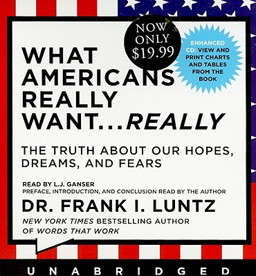 Image for What Americans Really Want...Really: The Truth About Our Hopes, Dreams, and Fears