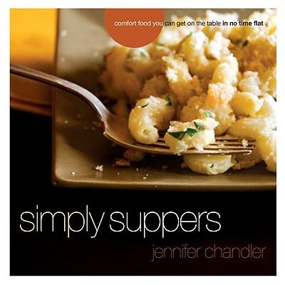 Simply Suppers: Easy Comfort Food Your Whole Family Will Love, Jennifer Chandler