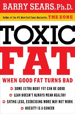 Image for Toxic Fat: When Good Fat Turns Bad