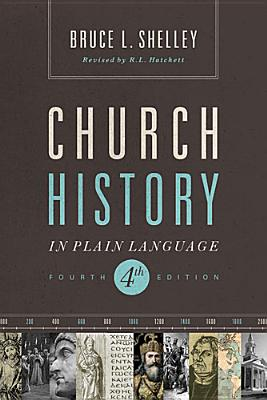 Church History in Plain Language: Fourth Edition, Dr. Bruce L. Shelley