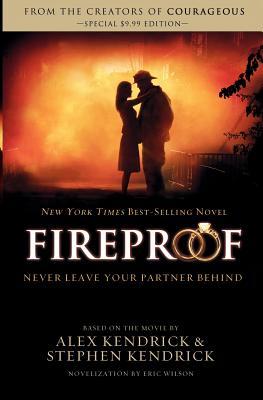 Fireproof, Alex Kendrick, Stephen Kendrick, Eric Wilson