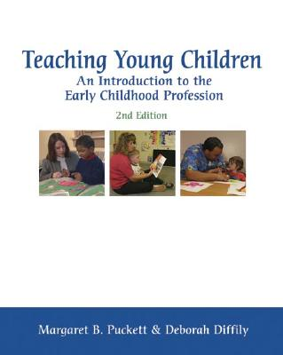 Teaching Young Children: An Introduction to the Early Childhood Profession, Puckett; Diffily