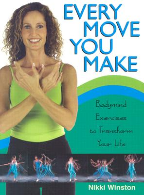 EVERY MOVE YOU MAKE : BODYMIND EXERCISES TO TRANSFORM YOUR LIFE, WINSTON, NIKKI
