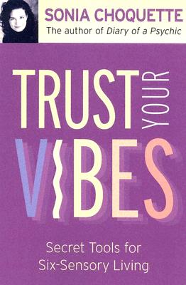 Image for Trust Your Vibes: Secret Tools for Six-Sensory Living