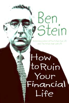 How to Ruin Your Financial Life, BEN STEIN