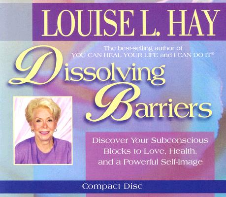 Image for Dissolving Barriers: Discover Your Subconscious Blocks to Love, Health and a Powerful Self-Image [Audio CD]