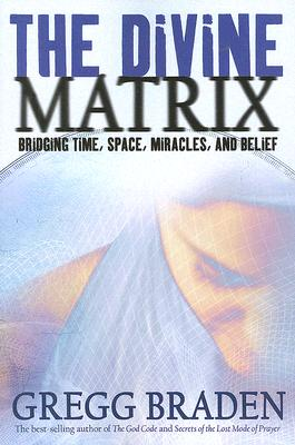 Image for The Divine Matrix: Bridging Time, Space, Miracles, and Belief