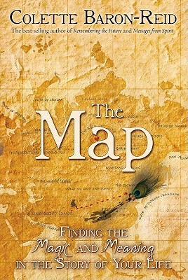 The Map: Finding the Magic and Meaning in the Story of Your Life, Colette Baron-Reid