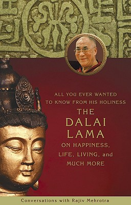 Image for All You Ever Wanted to Know From His Holiness the Dalai Lama on Happiness, Life, Living, and Much More: Conversations with Rajiv Mehrotra