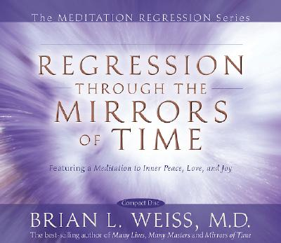 Regression Through The Mirrors of Time (Meditation Regression), Brian Weiss