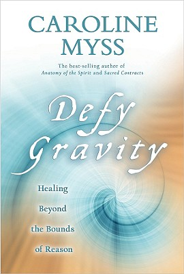 Image for Defy Gravity: Healing Beyond the Bounds of Reason