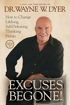 Excuses Begone!: How to Change Lifelong, Self-Defeating Thinking Habits, Dr. Wayne W. Dyer