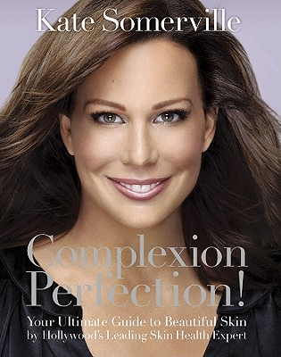 Image for Complexion Perfection!: Your Ultimate Guide to Beautiful Skin by Hollywoods Leading Skin Health Expert