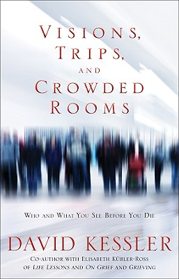 Image for Visions, Trips, and Crowded Rooms: Who and What You See Before You Die