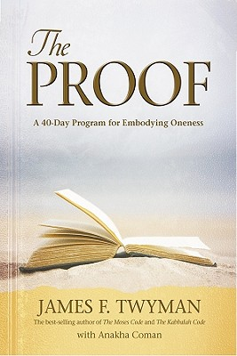 The Proof: A 40-Day Program for Embodying Oneness, James F. Twyman