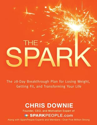 Image for The Spark: The 28-Day Breakthrough Plan for Losing Weight, Getting Fit, and Transforming Your Life