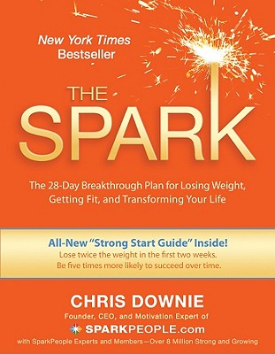 The Spark: The 28-Day Breakthrough Plan for Losing Weight, Getting Fit, and Transforming Your Life (3rd Edition), Downie, Chris